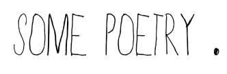 SOME POETRY